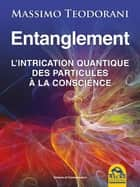 Entanglement - l'intrication quantique, des particules à la conscience ebook by Massimo  TEODORANI