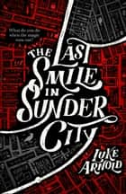The Last Smile in Sunder City ebook by Luke Elliot Arnold