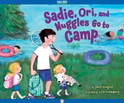 Sadie, Ori, and Nuggles Go to Camp - Read-Aloud Edition ebook by Jamie Korngold,Julie Fortenberry