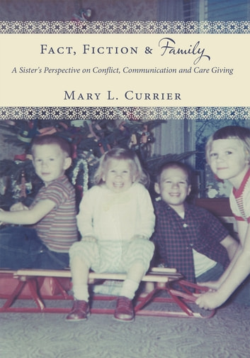 Fact, Fiction & Family - A Sister's Perspective on Conflict, Communication and Care Giving ebook by Mary L. Currier