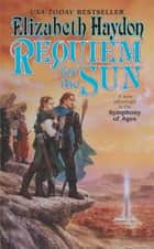 Requiem for the Sun - A New Adventure in the Symphony of Ages ebook by Elizabeth Haydon