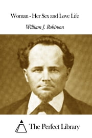 Woman - Her Sex and Love Life ebook by William J. Robinson
