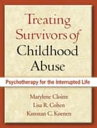 Treating Survivors of Childhood Abuse ebook by Marylene Cloitre, Phd,Lisa  R. Cohen, PhD,Karestan C. Koenen, Phd