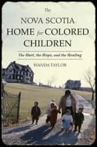 The Nova Scotia Home for Colored Children ebook by Wanda Taylor
