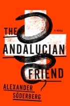 The Andalucian Friend ebook by Alexander Soderberg