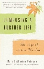 Composing a Further Life - The Age of Active Wisdom ebook by Mary Catherine Bateson