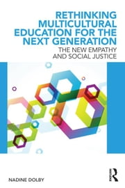 Rethinking Multicultural Education for the Next Generation: Rethinking Multicultural Education for the Next Generation ebook by Dolby, Nadine