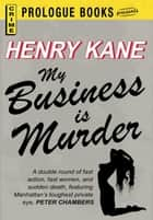 My Business is Murder ebook by Henry Kane