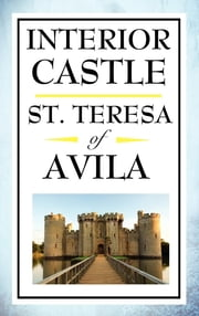 Interior Castle ebook by St. Teresa of Avila