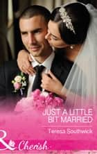 Just A Little Bit Married (Mills & Boon Cherish) (The Bachelors of Blackwater Lake, Book 9) ebook by Teresa Southwick