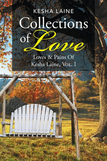 Collections of Love - Loves & Pains of Kesha Laine, Vol. 1 ebook by Kesha Laine