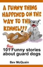 A Funny Thing Happened on the Way to the Kennel eBook by Bev McQuain