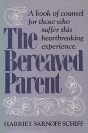The Bereaved Parent ebook by Harriet Sarnoff Schiff
