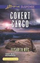 Covert Cargo eBook by Elisabeth Rees