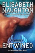 Entwined (Eternal Guardians #2) - Volume 2 ebook by