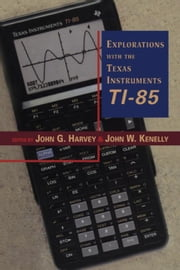 Explorations With Texas Instruments TI-85 ebook by Kenelly, John W.