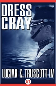 Dress Gray ebook by Lucian K. Truscott IV