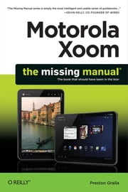 Motorola Xoom: The Missing Manual ebook by Preston Gralla