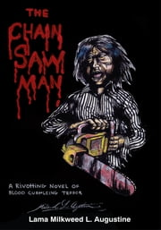 The Chainsaw Man ebook by Lama Milkweed L. Augustine Ph. D.