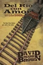 Lost DMB Files: Del Rio Con Amor (A Schism 8 Short) ebook by David Mark Brown