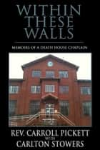 Within These Walls: Memoirs of a Death House Chaplin ebook by Carlton Stowers