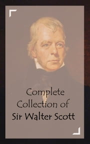 Complete Collection of Sir Walter Scott ebook by Sir Walter Scott