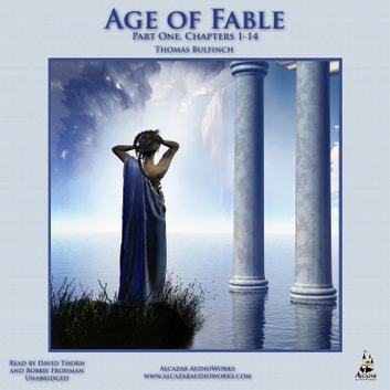 The Age of Fable, Part 1 - Chapters 1–14 audiobook by Thomas Bulfinch