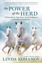 The Power of the Herd - A Nonpredatory Approach to Social Intelligence, Leadership, and Innovation ebook by Linda Kohanov