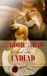 The Good, The Bad, And The Undead ebook by Donica Covey