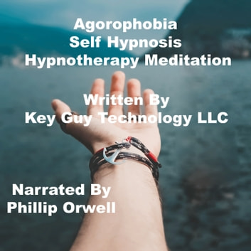 Agorophobia Self Hypnosis Hypnotherapy Meditation audiobook by Key Guy Technology LLC