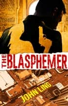 The Blasphemer - A Raines & Shaw Thriller, #2 ebook by John Ling