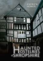 Haunted Hostelries of Shropshire ebook by Andrew Homer