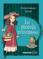 La piccola principessa ebook by Frances Hodgson Burnett