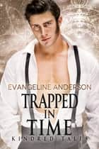 Trapped in Time...Book 16 of the Kindred Tales Series 電子書 by Evangeline Anderson