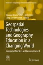 Geospatial Technologies and Geography Education in a Changing World - Geospatial Practices and Lessons Learned ebook by Osvaldo Muñiz Solari, Ali Demirci, Joop van der Schee