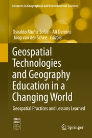 Geospatial Technologies and Geography Education in a Changing World - Geospatial Practices and Lessons Learned ebook by Osvaldo Muñiz Solari,Ali Demirci,Joop van der Schee