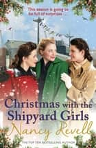 Christmas with the Shipyard Girls - Shipyard Girls 7 ebook by Nancy Revell