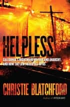 Helpless - Caledonia's Nightmare of Fear and Anarchy, and How the Law Failed All of Us ebook by Christie Blatchford