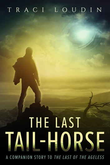 The Last Tail-Horse - The Ageless Post-Apocalypse Series, #1 ebook by Traci Loudin