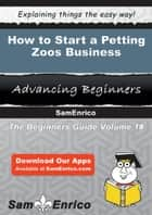 How to Start a Petting Zoos Business ebook by Caroline Burgess