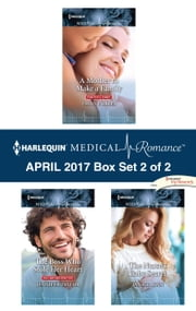Harlequin Medical Romance April 2017 - Box Set 2 of 2 - A Mother to Make a Family\The Boss Who Stole Her Heart\The Nurse's Baby Secret ebook by Emily Forbes, Jennifer Taylor, Janice Lynn