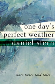 One Day's Perfect Weather - More Twice Told Tales ebook by Daniel Stern