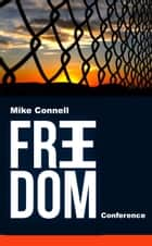 Freedom Conference (4 sermons) ebook by Mike Connell