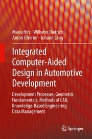 Integrated Computer-Aided Design in Automotive Development - Development Processes, Geometric Fundamentals, Methods of CAD, Knowledge-Based Engineering Data Management ebook by Wilhelm Dietrich,Anton Gfrerrer,Johann Lang,Mario Hirz
