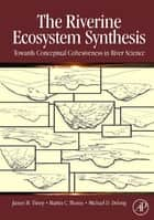 The Riverine Ecosystem Synthesis ebook by James H. Thorp,Martin C. Thoms,Michael D. Delong