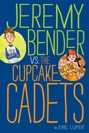 Jeremy Bender vs. the Cupcake Cadets ebook by Eric Luper
