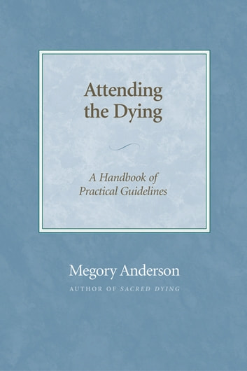 Attending the Dying - A Handbook of Practical Guidelines ebook by Megory Anderson
