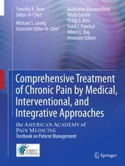 Comprehensive Treatment of Chronic Pain by Medical, Interventional, and Integrative Approaches - The AMERICAN ACADEMY OF PAIN MEDICINE Textbook on Patient Management ebook by Asokumar Buvanendran, Vitaly Gordin, Philip S. Kim,...