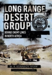 Long Range Desert Group: Behind Enemy Lines in North Africa ebook by Kennedy Shaw, W.B.