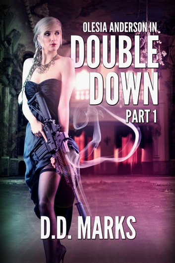 Double Down Part 1: Olesia Anderson Thriller #4.1 - Olesia Anderson ebook by D.D. Marks
